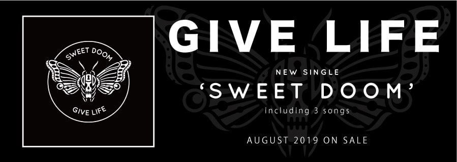 GIVE LIFE NEW SINGLE ~SWEET DOOM~ includeing 3songs AUGUST 2019 ON SALE