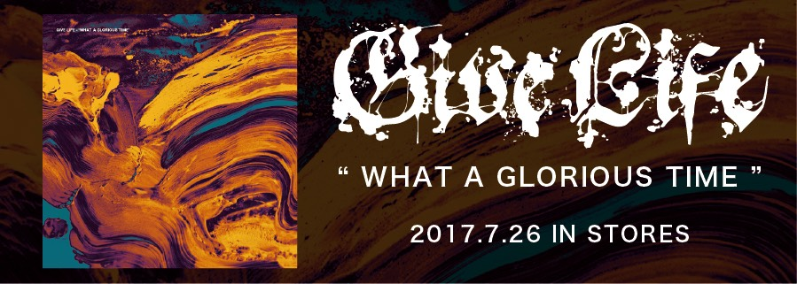 GIVE LIFE ~WHAT A GLORIOUS TIME~ 2017.7.26 IN STORES